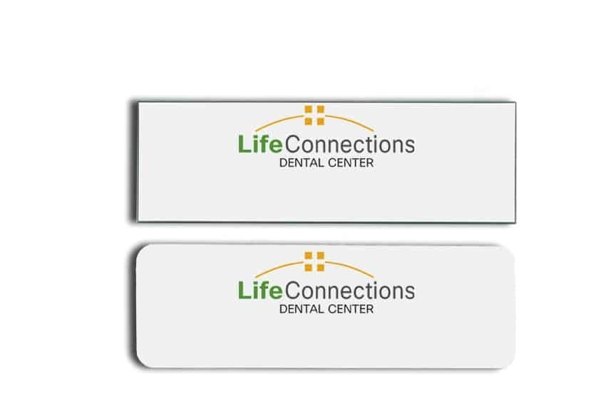 Life Connections Dental Center name badges